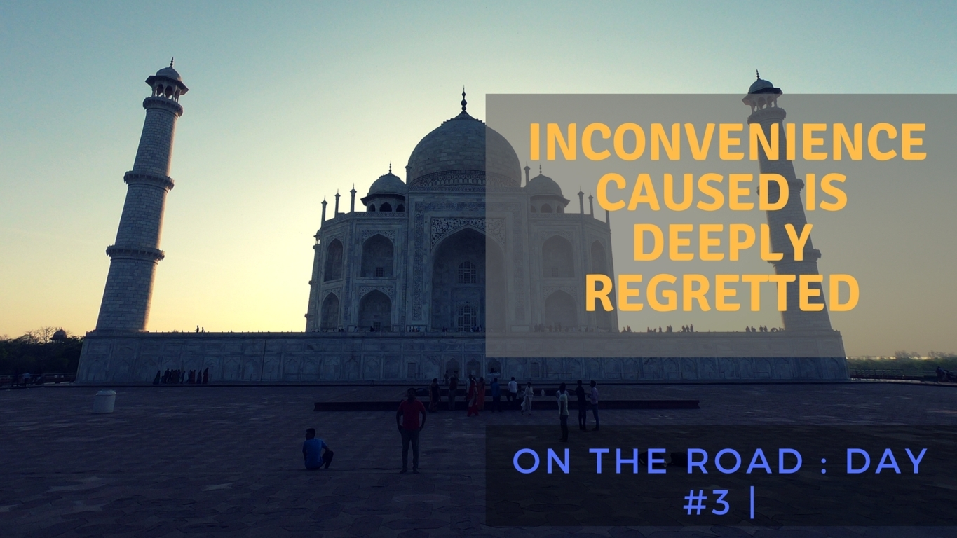Trablogger at Agra The Inconvenience Caused is Deeply Regretted