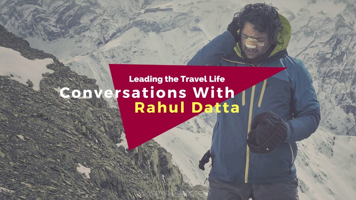 Trablogger's Leading the Travel Life _ Conversations With Rahul Datta Starving artist films