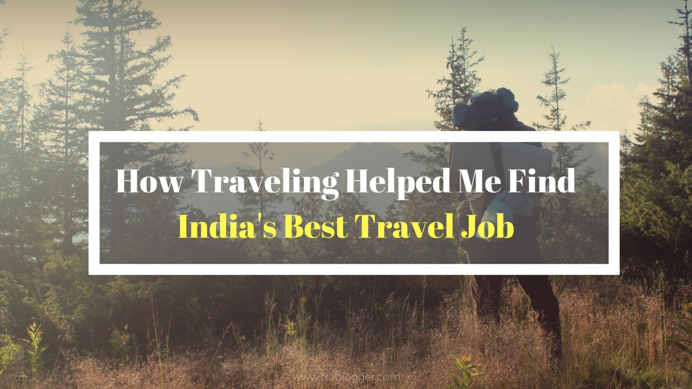 Trablogger's How Couchsurfing_Traveling Has Helped Me Find India's Best Travel Job in India