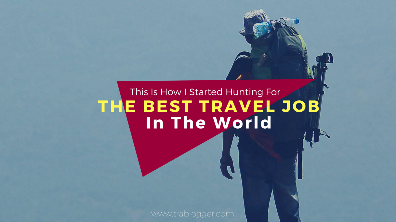 Trablogger's How Did I Start the Hunt for the Best Travel Job in the World