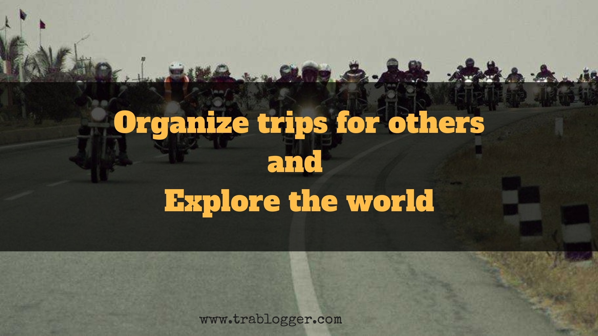 Organize trips for others and Explore the world