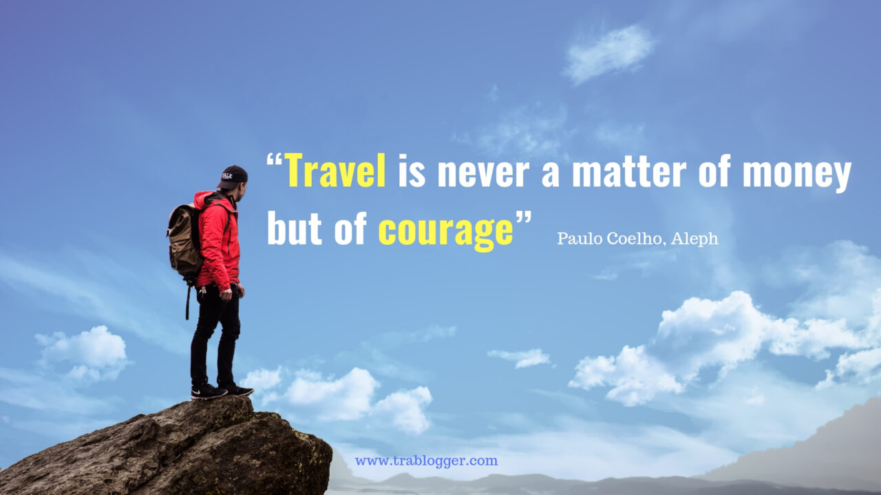 """Travel is never a matter of money but of courage"" travel quotes"
