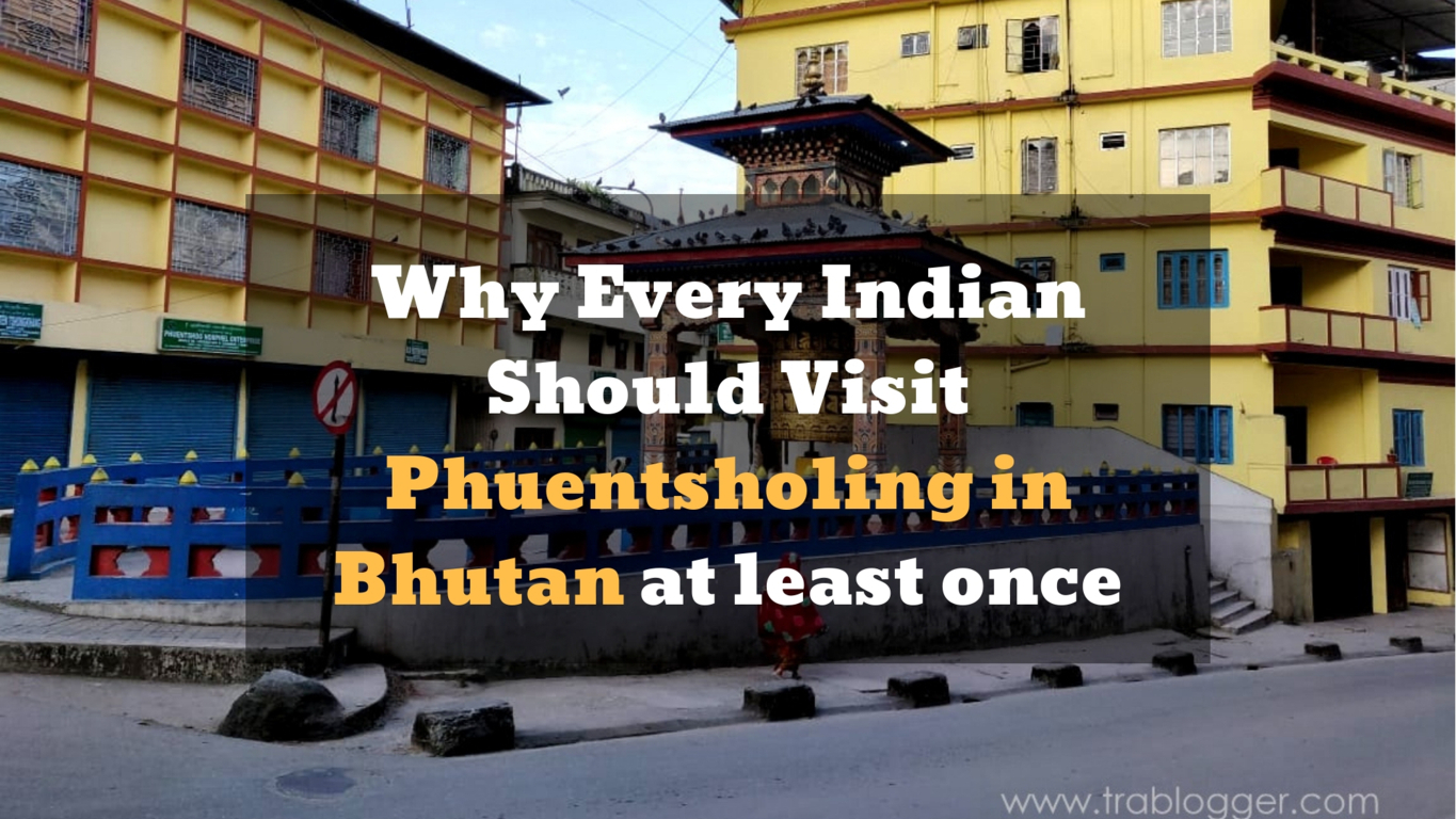 Here is Why Every Indian Should Visit Phuentsholing in