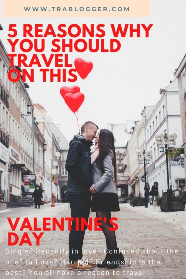 5 Reasons Why you should travel on this valentines day