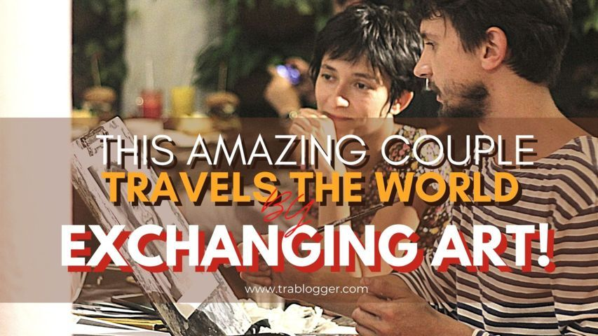 Learn How This Amazing Couple Travels the World by Exchanging Art!
